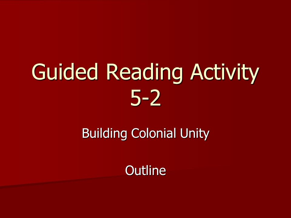 Guided Reading Activity 5-2 Building Colonial Unity Outline