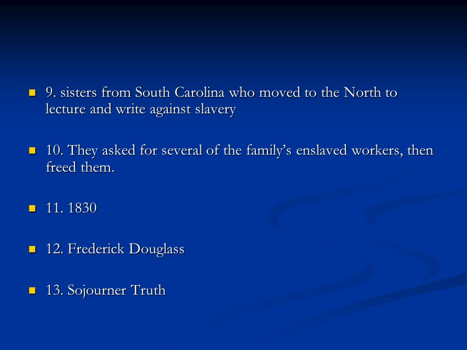 9. sisters from South Carolina who moved to the North to lecture and write against slavery 9. sisters from South Carolina who moved to the North to le