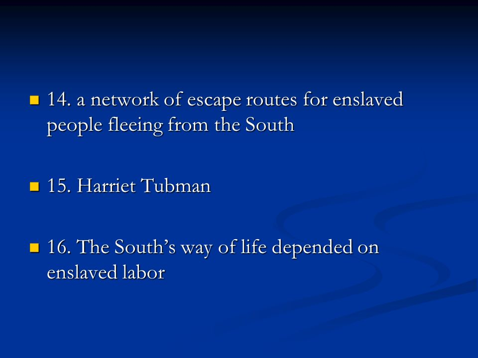 14. a network of escape routes for enslaved people fleeing from the South 14. a network of escape routes for enslaved people fleeing from the South 15