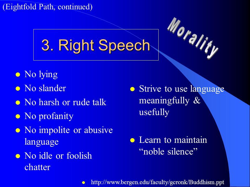 3. Right Speech l No lying l No slander l No harsh or rude talk l No profanity l No impolite or abusive language l No idle or foolish chatter l Strive