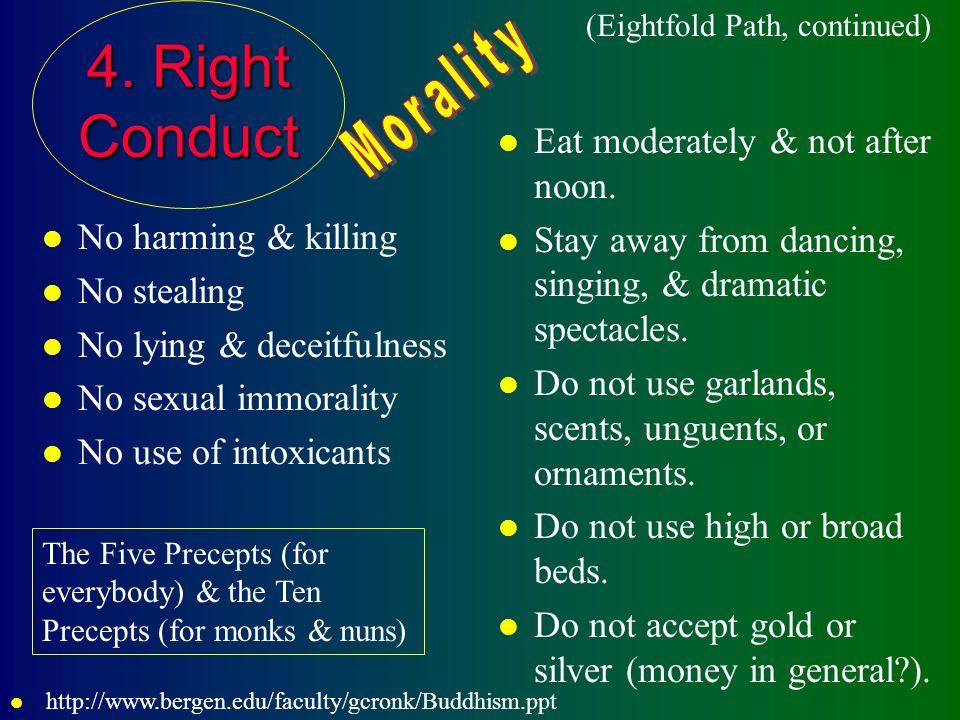 4. Right Conduct l No harming & killing l No stealing l No lying & deceitfulness l No sexual immorality l No use of intoxicants l Eat moderately & not