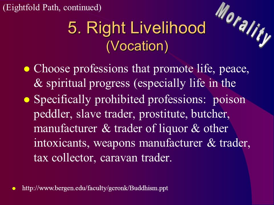 5. Right Livelihood (Vocation) l Choose professions that promote life, peace, & spiritual progress (especially life in the l Specifically prohibited p