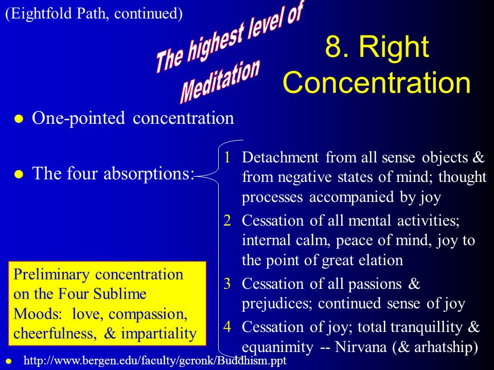 8. Right Concentration l One-pointed concentration l The four absorptions: 1Detachment from all sense objects & from negative states of mind; thought