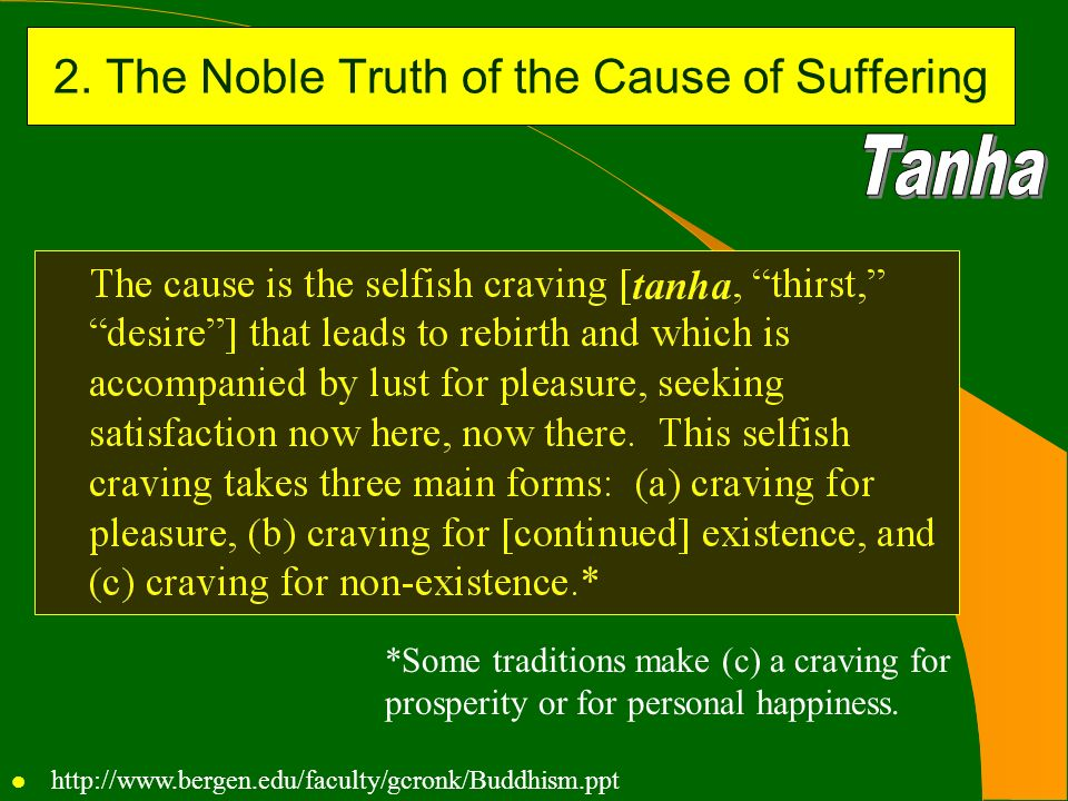 2. The Noble Truth of the Cause of Suffering *Some traditions make (c) a craving for prosperity or for personal happiness. l http://www.bergen.edu/fac