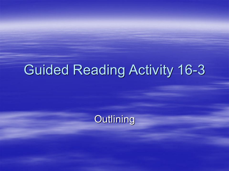Guided Reading Activity 16-3 Outlining