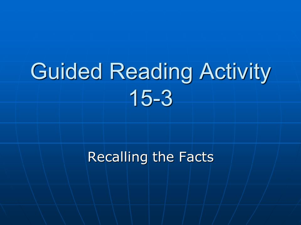 Guided Reading Activity 15-3 Recalling the Facts
