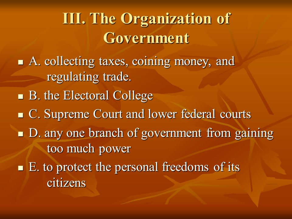 III. The Organization of Government A. collecting taxes, coining money, and regulating trade. A. collecting taxes, coining money, and regulating trade