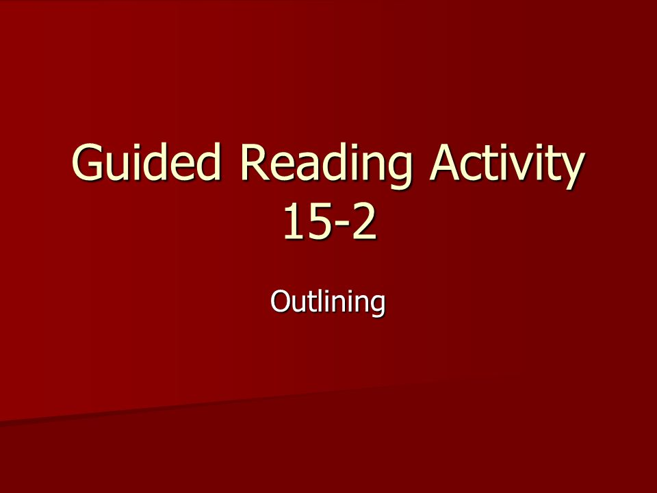 Guided Reading Activity 15-2 Outlining