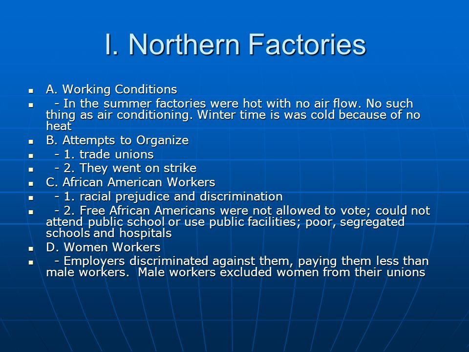 I. Northern Factories A. Working Conditions A. Working Conditions - In the summer factories were hot with no air flow. No such thing as air conditioni