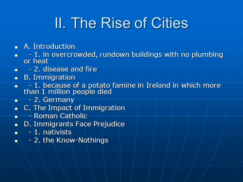 II. The Rise of Cities A. Introduction A. Introduction - 1. in overcrowded, rundown buildings with no plumbing or heat - 1. in overcrowded, rundown bu