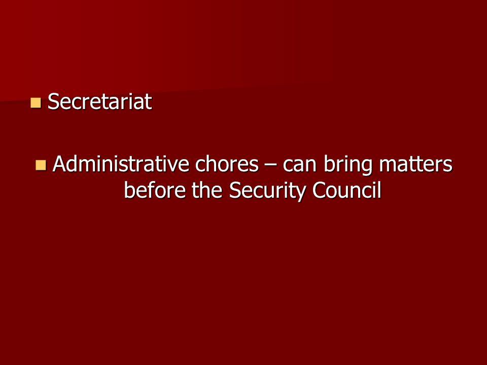 Secretariat Secretariat Administrative chores – can bring matters before the Security Council Administrative chores – can bring matters before the Sec