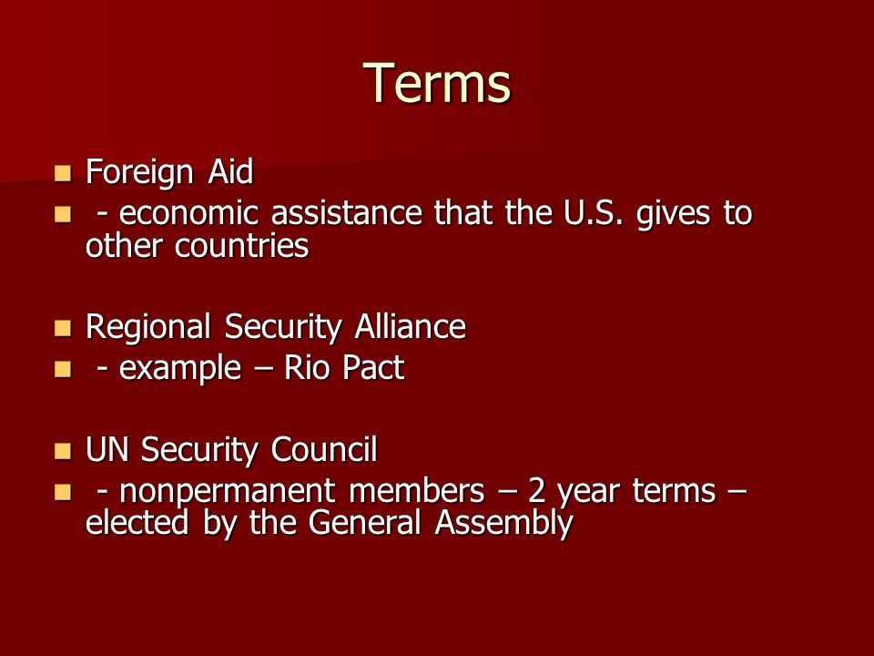 Terms Foreign Aid Foreign Aid - economic assistance that the U.S. gives to other countries - economic assistance that the U.S. gives to other countrie
