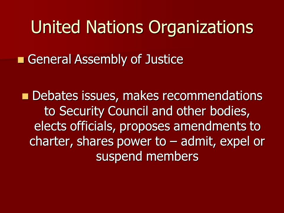 United Nations Organizations General Assembly of Justice General Assembly of Justice Debates issues, makes recommendations to Security Council and oth