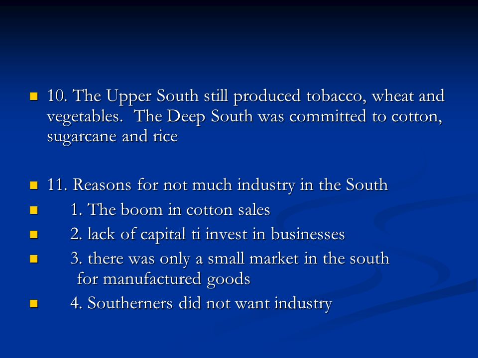 10. The Upper South still produced tobacco, wheat and vegetables. The Deep South was committed to cotton, sugarcane and rice 10. The Upper South still