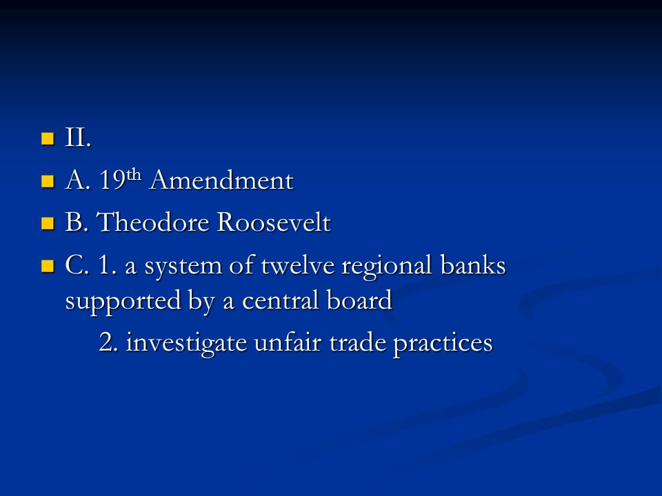II.II. A. 19 th Amendment A. 19 th Amendment B. Theodore Roosevelt B.