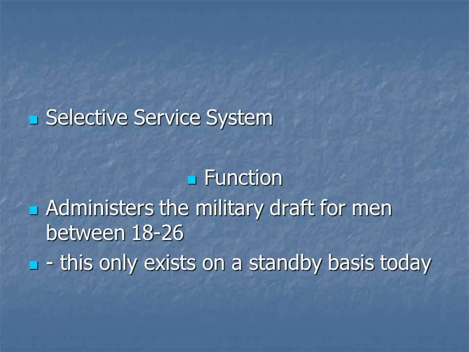 Selective Service System Selective Service System Function Function Administers the military draft for men between 18-26 Administers the military draf