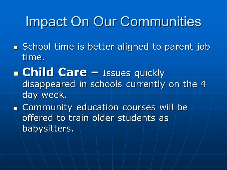 Impact On Our Communities School time is better aligned to parent job time.
