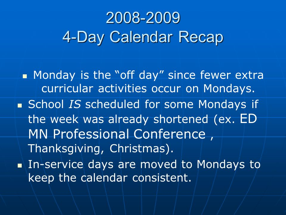 2008-2009 4-Day Calendar Recap Monday is the off day since fewer extra curricular activities occur on Mondays.