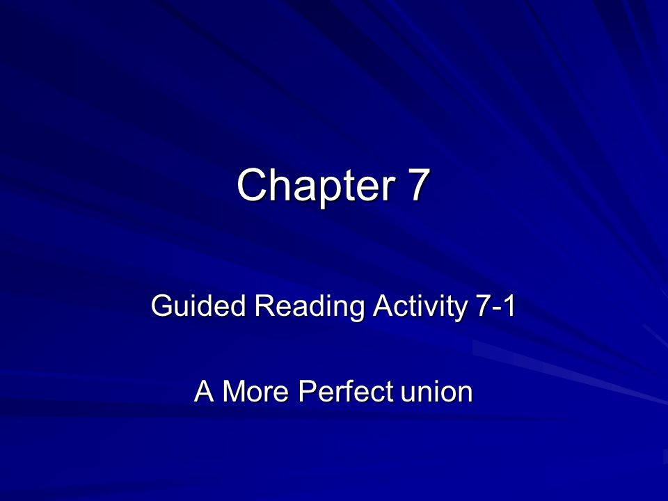 Chapter 7 Guided Reading Activity 7-1 A More Perfect union