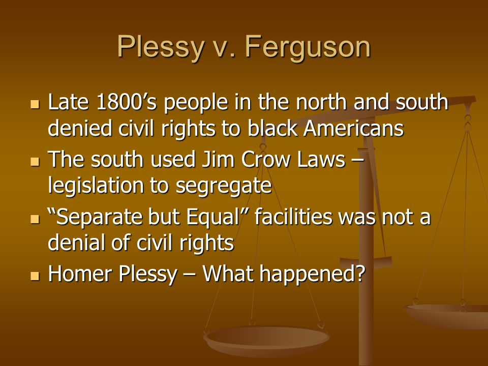 Plessy v. Ferguson Late 1800s people in the north and south denied civil rights to black Americans Late 1800s people in the north and south denied civ