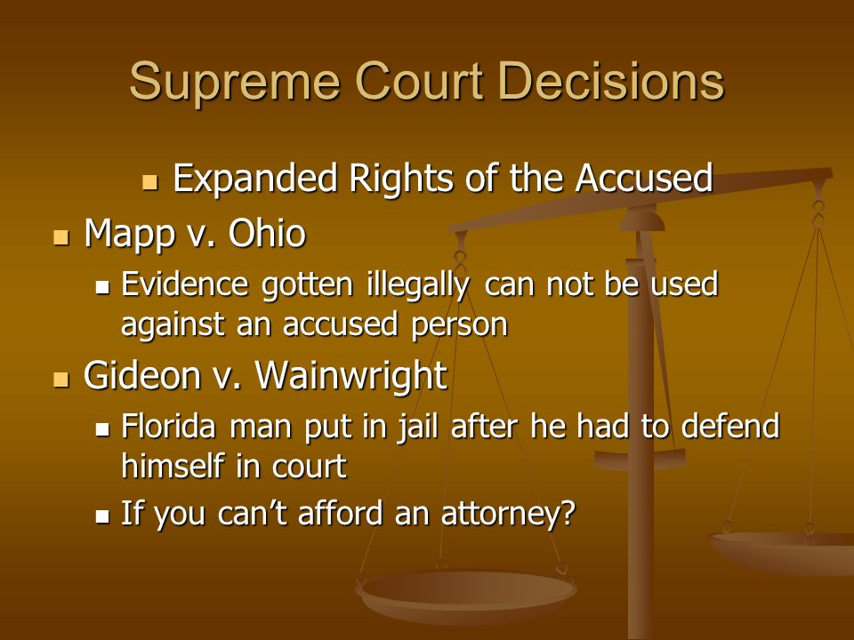 Supreme Court Decisions Expanded Rights of the Accused Expanded Rights of the Accused Mapp v. Ohio Mapp v. Ohio Evidence gotten illegally can not be u