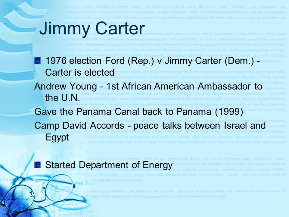 Jimmy Carter 1976 election Ford (Rep.) v Jimmy Carter (Dem.) - Carter is elected Andrew Young - 1st African American Ambassador to the U.N. Gave the P