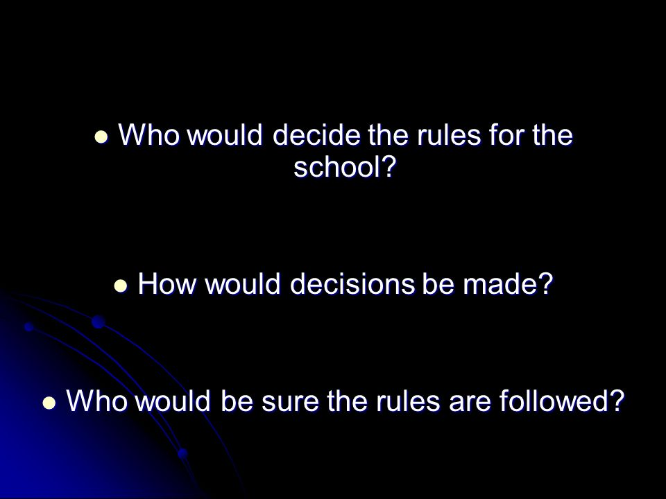 Who would decide the rules for the school. Who would decide the rules for the school.