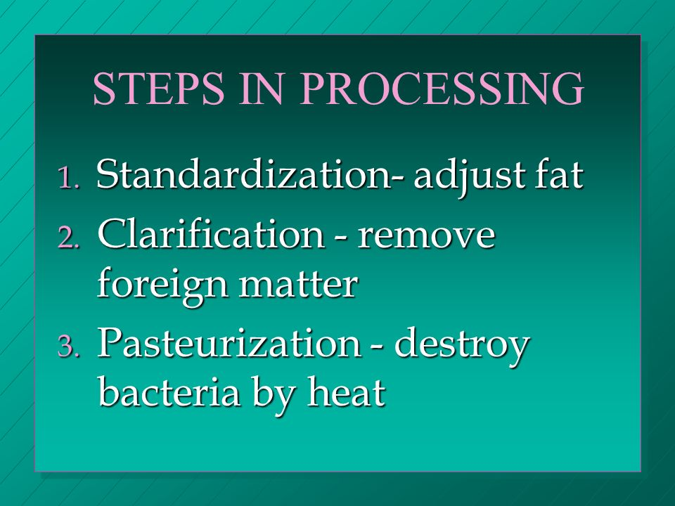 STEPS IN PROCESSING 1. Standardization- adjust fat 2.