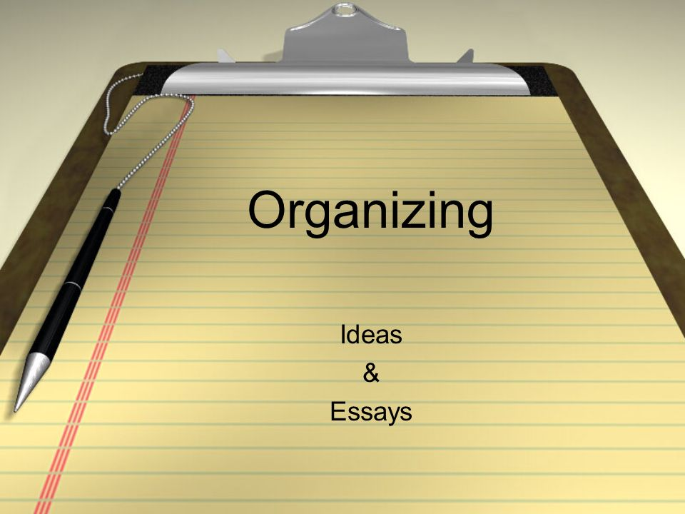 Organizing Ideas & Essays