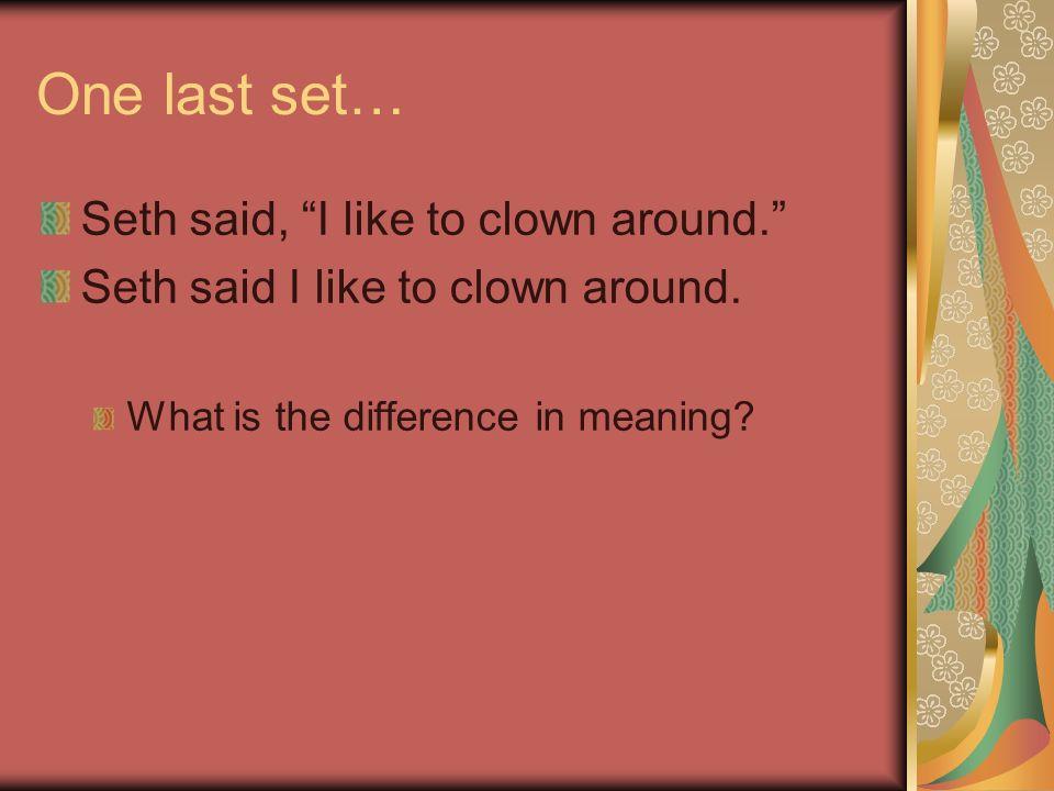 One last set… Seth said, I like to clown around. Seth said I like to clown around.