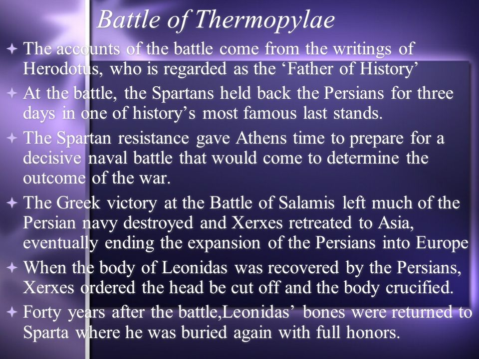 Battle of Thermopylae The accounts of the battle come from the writings of Herodotus, who is regarded as the Father of History At the battle, the Spar