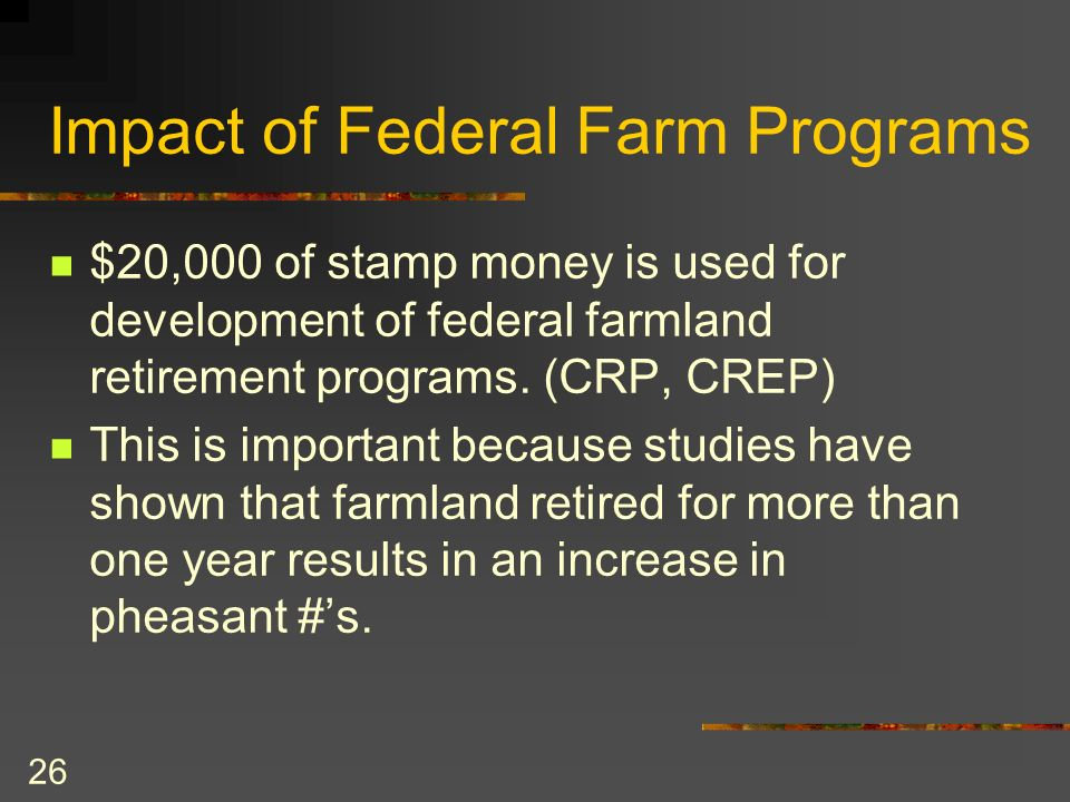 26 Impact of Federal Farm Programs $20,000 of stamp money is used for development of federal farmland retirement programs.