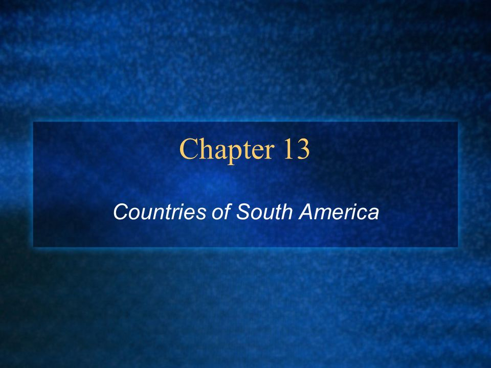 Chapter 13 Countries of South America