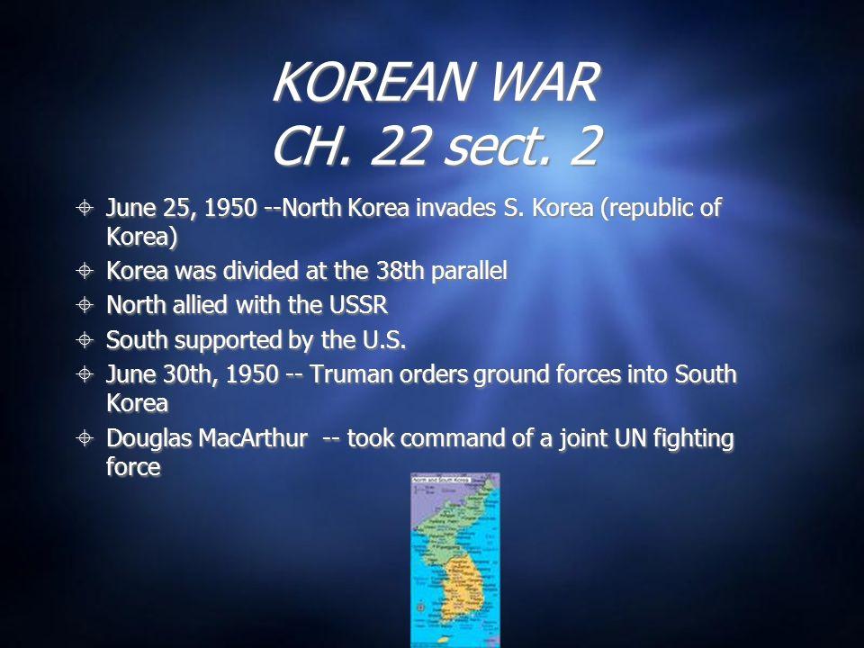 KOREAN WAR CH.22 sect. 2 June 25, 1950 --North Korea invades S.