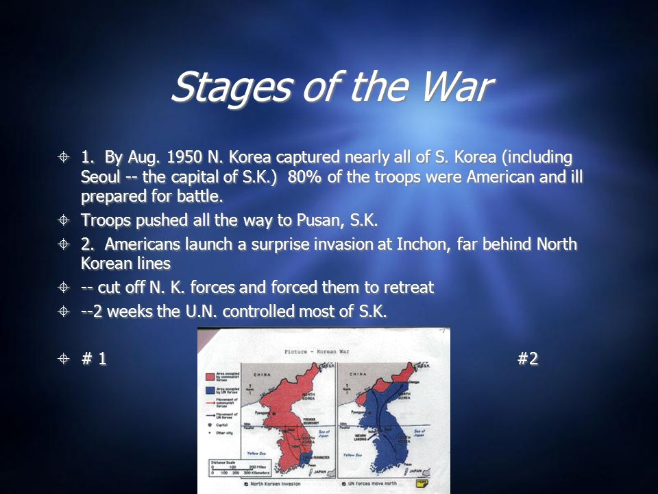 Stages of the War 1.By Aug. 1950 N. Korea captured nearly all of S.