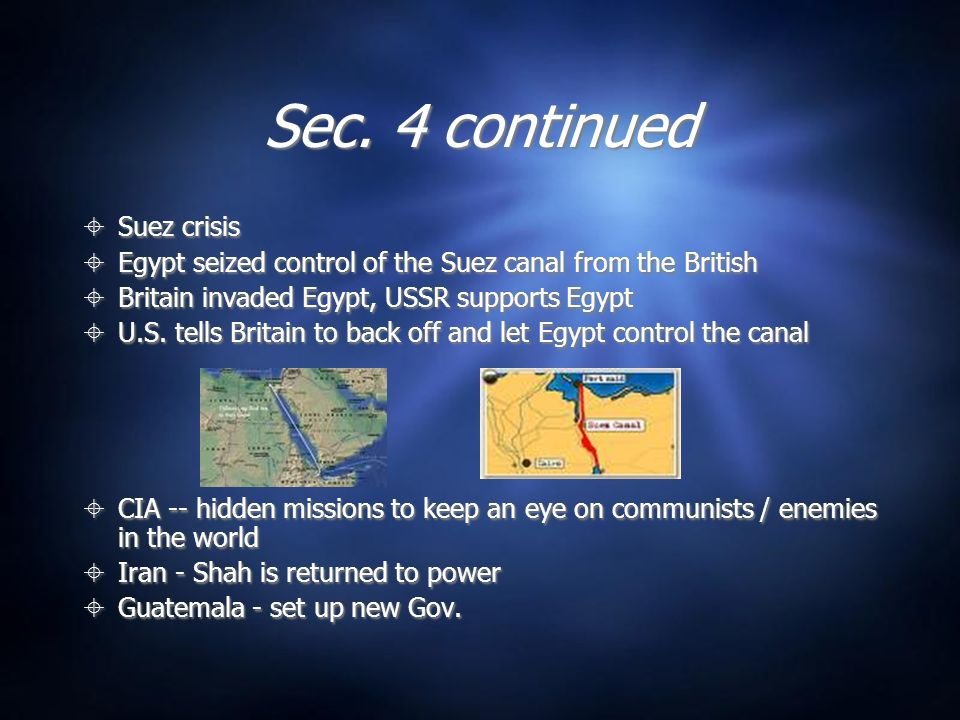 Sec. 4 continued Suez crisis Egypt seized control of the Suez canal from the British Britain invaded Egypt, USSR supports Egypt U.S. tells Britain to