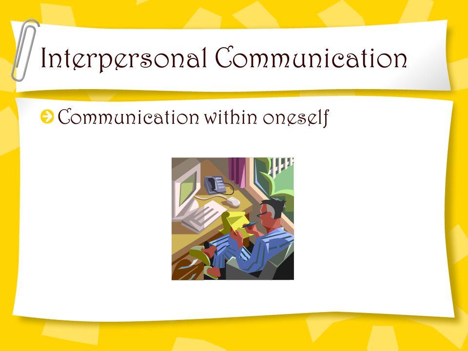 Interpersonal Communication Communication within oneself