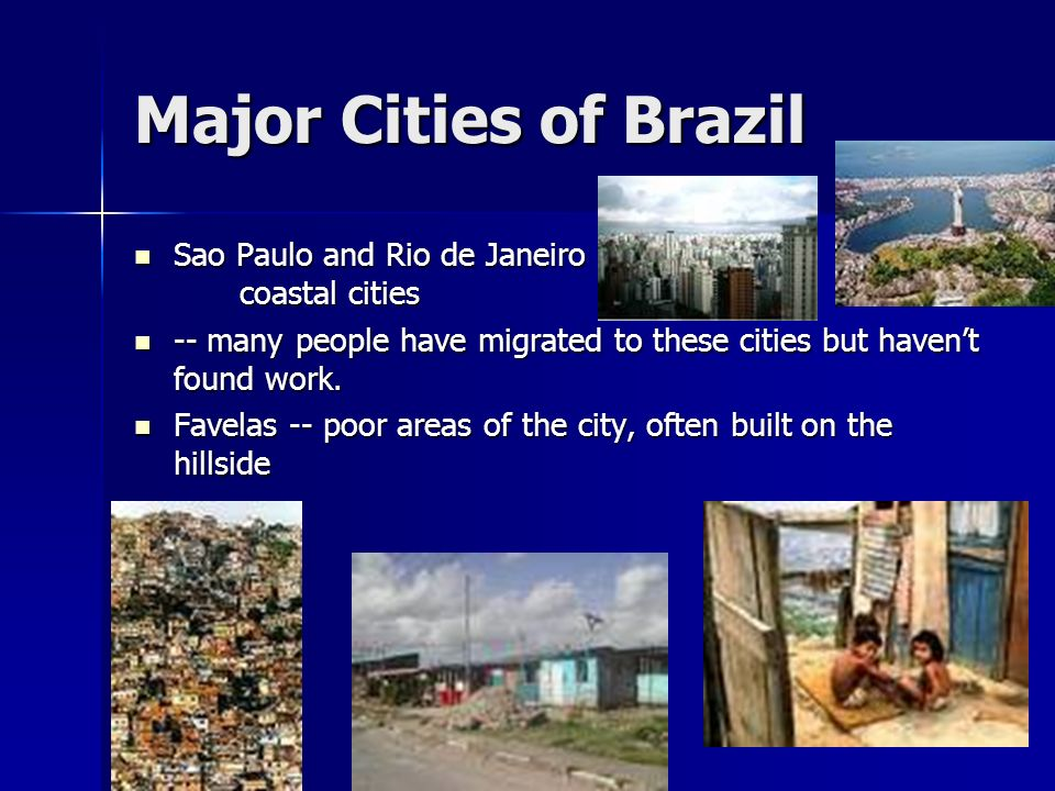 Major Cities of Brazil Sao Paulo and Rio de Janeiro coastal cities Sao Paulo and Rio de Janeiro coastal cities -- many people have migrated to these c
