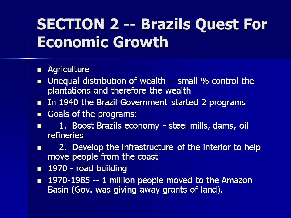 SECTION 2 -- Brazils Quest For Economic Growth Agriculture Agriculture Unequal distribution of wealth -- small % control the plantations and therefore