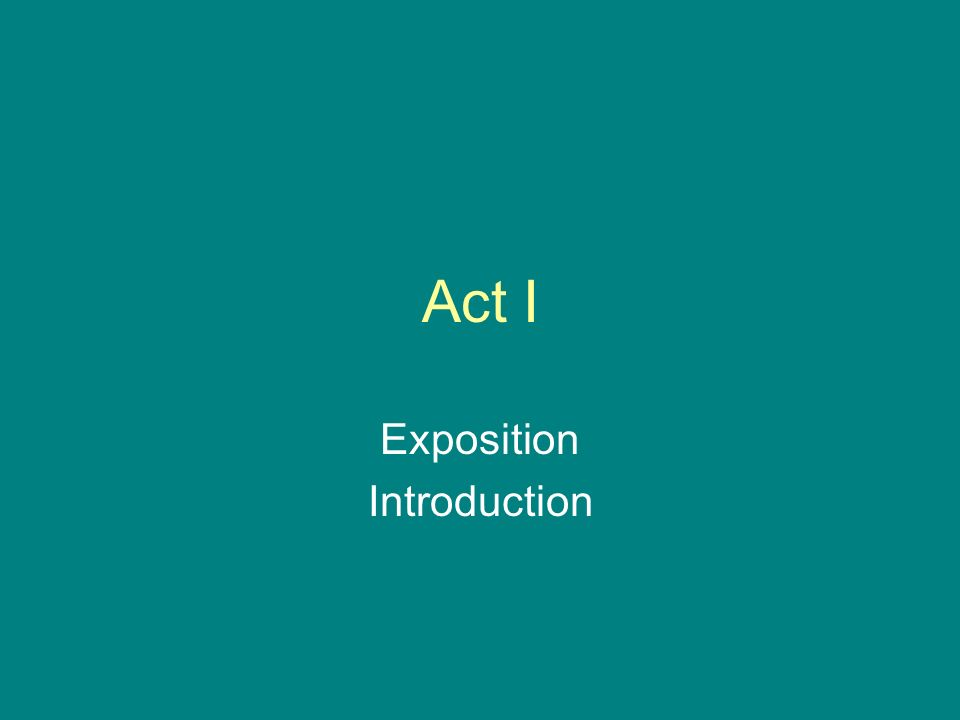 Act I Exposition Introduction
