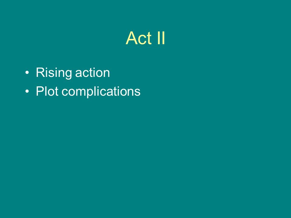 Act II Rising action Plot complications