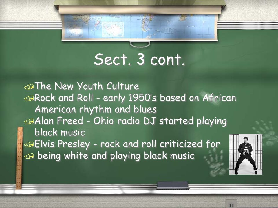 Sect. 3 cont. / The New Youth Culture / Rock and Roll - early 1950s based on African American rhythm and blues / Alan Freed - Ohio radio DJ started pl