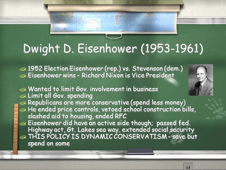 Dwight D. Eisenhower (1953-1961) / 1952 Election Eisenhower (rep.) vs. Stevenson (dem.) / Eisenhower wins - Richard Nixon is Vice President / Wanted t