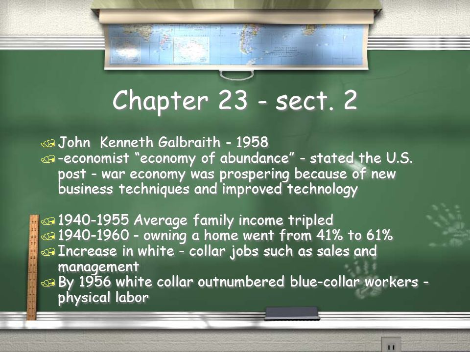 Chapter 23 - sect. 2 / John Kenneth Galbraith - 1958 / -economist economy of abundance - stated the U.S. post - war economy was prospering because of