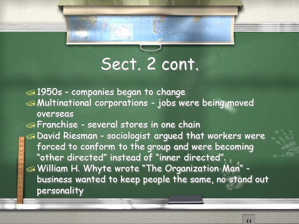 Sect. 2 cont. / 1950s - companies began to change / Multinational corporations - jobs were being moved overseas / Franchise - several stores in one ch
