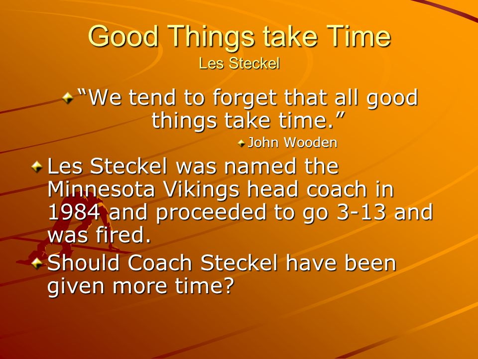 Good Things take Time Les Steckel We tend to forget that all good things take time. John Wooden Les Steckel was named the Minnesota Vikings head coach