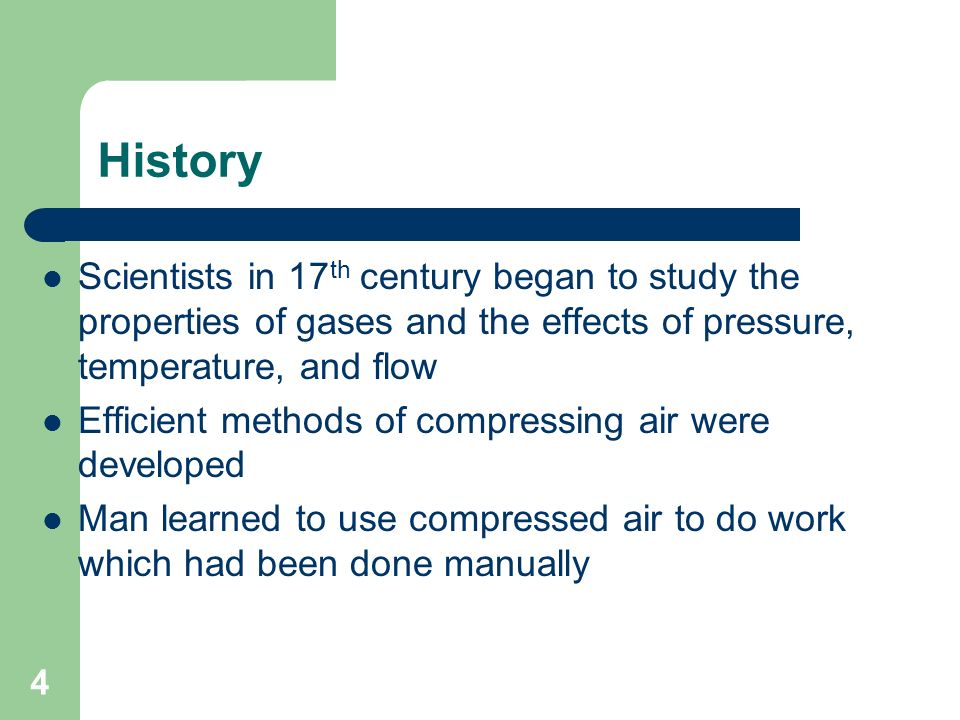 4 History Scientists in 17 th century began to study the properties of gases and the effects of pressure, temperature, and flow Efficient methods of c