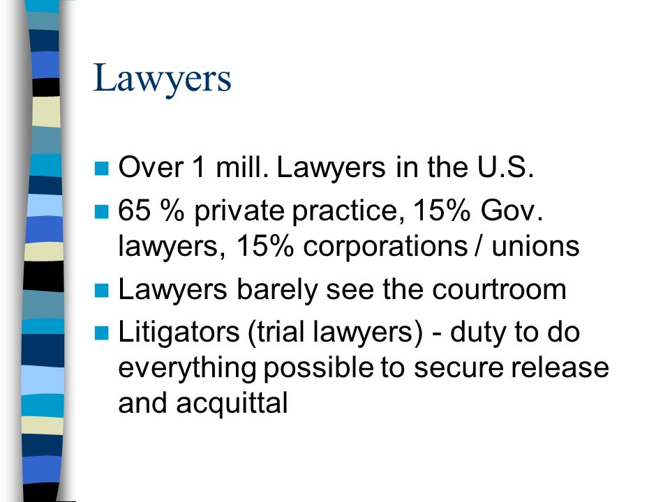 Over 1 mill. Lawyers in the U.S. 65 % private practice, 15% Gov.