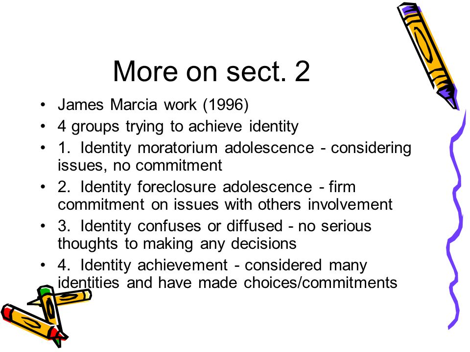 More on sect. 2 James Marcia work (1996) 4 groups trying to achieve identity 1.