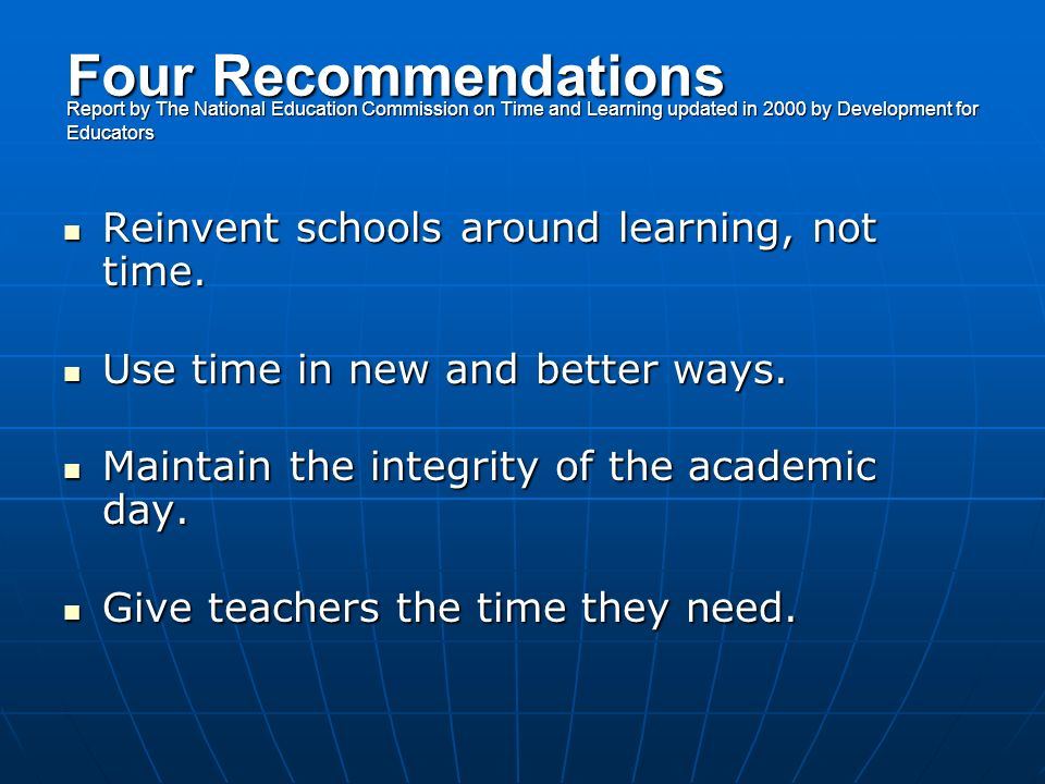Four Recommendations Report by The National Education Commission on Time and Learning updated in 2000 by Development for Educators Reinvent schools ar